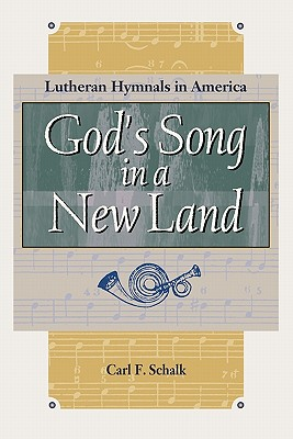God's Song in a New Land: Lutheran Hymnals in America (Concordia Scholarship Today) (Concordia Scholarship Today), Carl F. Schalk