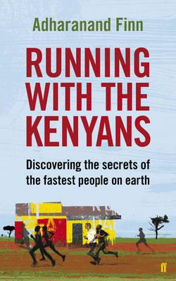Running with the Kenyans: Discovering the secrets of the fastest people on Earth, Finn, Adharanand