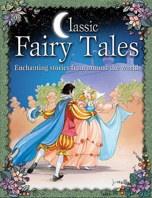 Image for Classic Fairy Tales : Enchanting Stories from Around the World