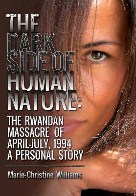 Image for The Dark Side of Human Nature: The Rwandan Massacre of April-July, 1994 A Personal Story