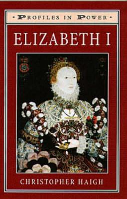 Elizabeth I (Profiles in Power Series), Haigh, Christopher