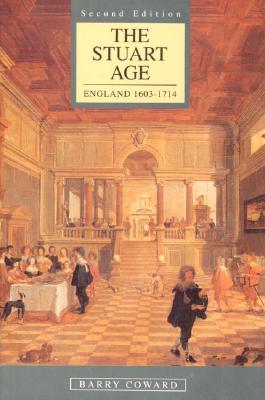 The Stuart Age: England 1603-1714, Coward, Barry