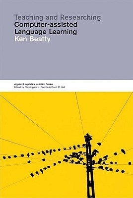 Teaching and Researching Computer-Assisted Language Learning (Applied Linguistics in Action), Beatty, Ken