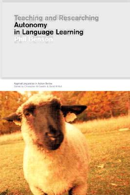 Teaching and Researching Autonomy in Language Learning (Applied Linguistics in Action), Benson, Philip