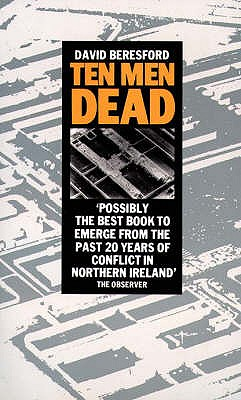 Ten Men Dead: The Story of the 1981 Irish Hunger Strike, Beresford, David