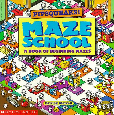 Image for Pipsqueaks! Maze School: A Book of Beginning Mazes