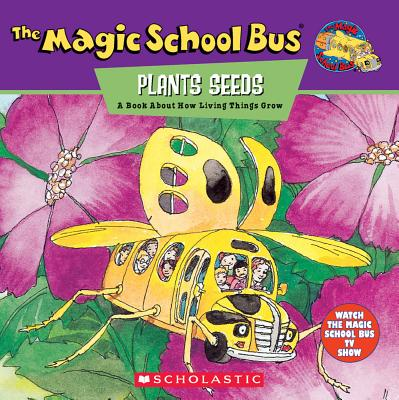 The Magic School Bus Plants Seeds: A Book About How Living Things Grow, Cole, Joanna