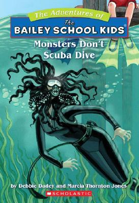 Monsters Don't Scuba Dive (The Adventures of the Bailey School Kids, #14), Dadey, Debbie; Jones, Marcia Thornton; Jones, Marcia T.