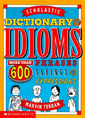 Scholastic Dictionary Of Idioms, Terban, Marvin
