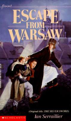 "Escape from Warsaw (Original title: The Silver Sword), ""Serraillier, Ian"""