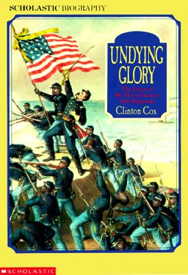 Image for Undying Glory The Story of the Massachusetts 54th Regiment