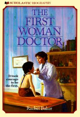 The First Woman Doctor (Scholastic Biography), Baker, Rachel