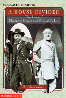 Image for A House Divided: The Lives of Ulysses S. Grant and Robert E. Lee