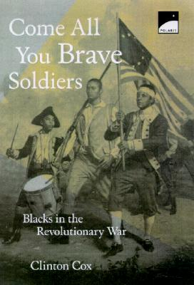 Image for Come All You Brave Soldiers: Blacks in the Revolutionary War