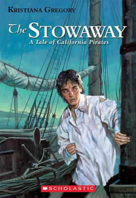 The Stowaway: A Tale Of California Pirates, KRISTIANA GREGORY