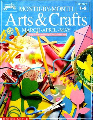 Image for Month-by-Month Arts and Crafts: March, April, May (Grades 1-6)