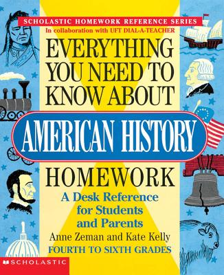 Everything You Need To Know About American History Homework (Everything You Need To Know..), Anne Zeman, Kate Kelly