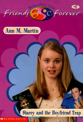 Stacey and the Boyfriend Trap (Baby-Sitters Club Friends Forever #6), Ann M. Martin