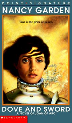 Dove and Sword: A Novel of Joan of Arc (Point Signature), Nancy Garden