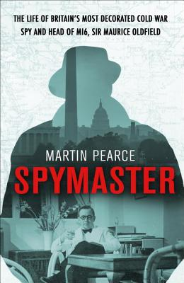 Image for Spymaster: The Life of Britain's Most Decorated Cold War Spy and Head of MI6, Sir Maurice Oldfield