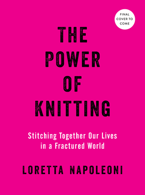 Image for POWER OF KNITTING: STITCHING TOGETHER OUR LIVES IN A FRACTURED WORLD