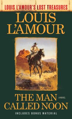 Image for The Man Called Noon (Louis L'Amour's Lost Treasures): A Novel
