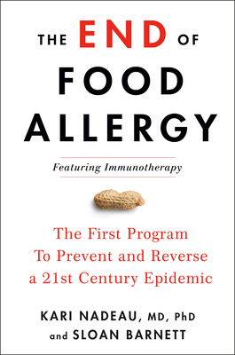Image for The End of Food Allergy: The First Program To Prevent and Reverse a 21st Century Epidemic