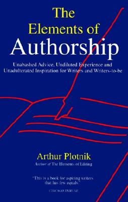 Image for The Elements of Authorship: Unabashed Advice, Undiluted Experience, Unadulterated Inspiration for Writers and Writers-to-be