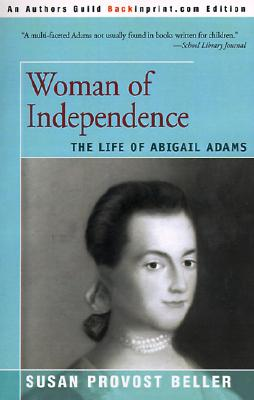 Woman of Independence: The Life of Abigail Adams, Beller, Susan Provost