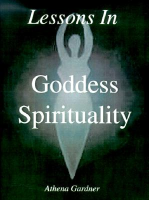 Image for Lessons in Goddess Spirituality: Wicca 101