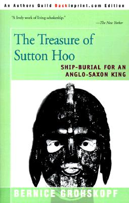 The Treasure of Sutton Hoo: Ship-Burial for an Anglo-Saxon King, Grohskopf, Bernice