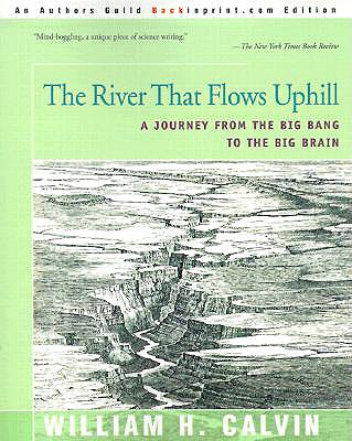 The River That Flows Uphill: A Journey from the Big Bang to the Big Brain, Calvin, William
