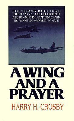 "A Wing and a Prayer: The ""Bloody 100th"" Bomb Group of the U.S. Eighth Air Force in Action over Europe in World War II"