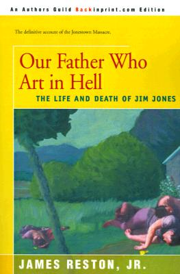 Image for Our Father Who Art in Hell: The Life and Death of Jim Jones