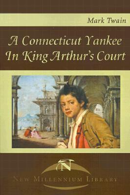 A Connecticut Yankee In King Arthur's Court (New Millennium Library), Mark Twain