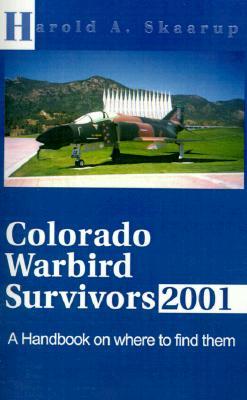 Colorado Warbird Survivors 2001: A Handbook on where to find them, Skaarup, Harold