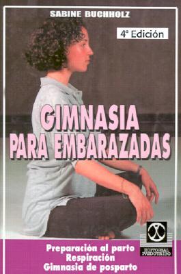 Gimnasia para embarazadas: Preparación al parto Respiración Gimnasia de posparto (Spanish Edition), Buchholz, Sabine