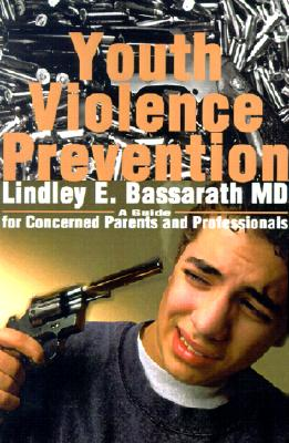 Youth Violence Prevention: A Guide for Concerned Parents and Professionals, Bassarath, Lindley