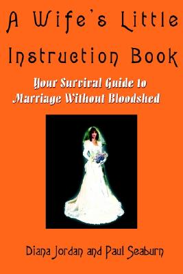 Image for A Wife's Little Instruction Book: Your Survival Guide to Marriage Without Bloodshed