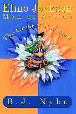 Elmo Jackson Man of Action : The Great Yellow Ball, B. J. NYBO