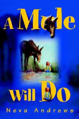 A Mule Will Do, Andrews, Neva
