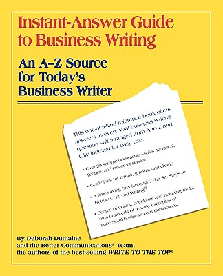 Instant-Answer Guide to Business Writing: An A-Z Source for Today's Business Writer, Dumaine, Deborah