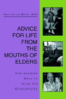 Image for Advice For Life From the Mouths Of Elders: One Hundred Ways To Grow Old Gracefully