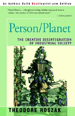Person/Planet: The Creative Disintegration of Industrial Society, Roszak, Theodore