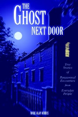 Image for The Ghost Next Door: True Stories of Paranormal Encounters from Everyday People