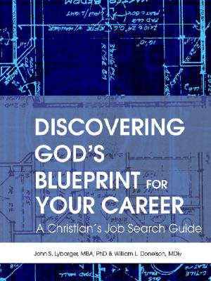 Discovering God's Blueprint for Your Career: A Christian's Job Search Guide, Lybarger, John