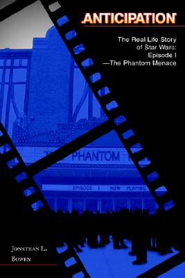 Anticipation: The Real Life Story of Star Wars: Episode I-The Phantom Menace, Bowen, Jonathan