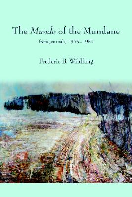 The Mundo of the Mundane: from Journals, 1959-1984, Wildfang, Frederic