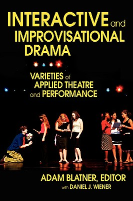 Image for INTERACTIVE AND IMPROVISATIONAL DRAMA: VARIETIES OF APPLIED THEATRE AND PERFORMANCE