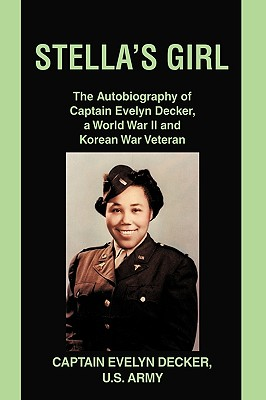 Stella's Girl: The Autobiography Of Captain Evelyn Decker,  A World War II And Korean War Veteran, Decker, Evelyn